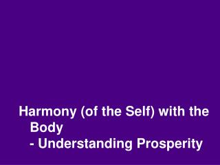 Harmony (of the Self) with the Body - Understanding Prosperity