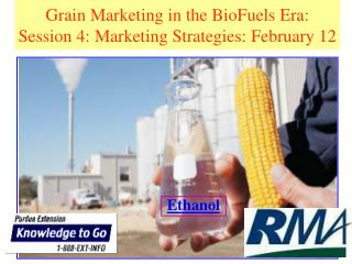 Grain Marketing in the BioFuels Era: Session 4: Marketing Strategies: February 12