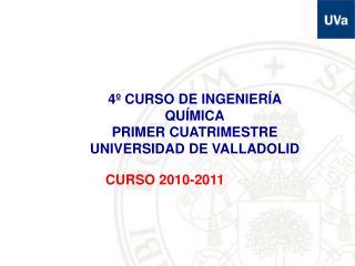 4º CURSO DE INGENIERÍA QUÍMICA PRIMER CUATRIMESTRE UNIVERSIDAD DE VALLADOLID