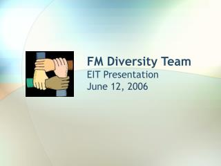 FM Diversity Team EIT Presentation June 12, 2006
