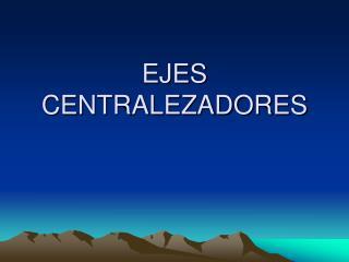 EJES CENTRALEZADORES