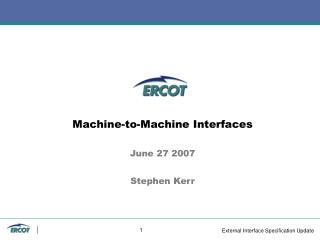 Machine-to-Machine Interfaces June 27 2007 Stephen Kerr