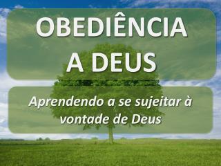 OBEDIÊNCIA  A DEUS