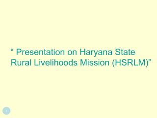 Presentation on Haryana State Rural Livelihoods Mission HSRLM