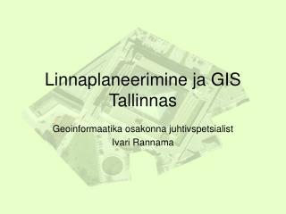 Linnaplaneerimine ja GIS Tallinnas