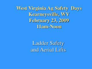 West Virginia Ag Safety  Days Kearneysville, WV February 23, 2009 11am-Noon