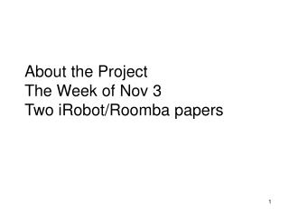 About the Project The Week of Nov 3 Two iRobot/Roomba papers