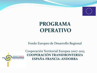PROGRAMA  OPERATIVO Fondo Europeo de Desarrollo Regional Cooperación Territorial Europea 2007-2013