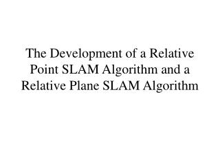 The Development of a Relative Point SLAM Algorithm and a Relative Plane SLAM Algorithm