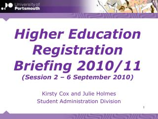 Higher Education Registration Briefing 2010/11 (Session 2 – 6 September 2010)