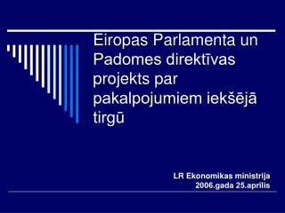 Eiropas Parlamenta un Padomes direktīvas projekts par pakalpojumiem iekšējā tirgū