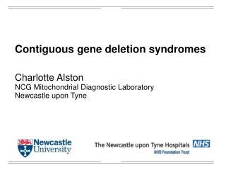 Contiguous gene deletion syndromes Charlotte Alston NCG Mitochondrial Diagnostic Laboratory