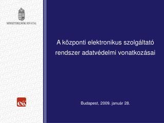 A központi elektronikus szolgáltató rendszer adatvédelmi vonatkozásai Budapest, 2009. január 28.