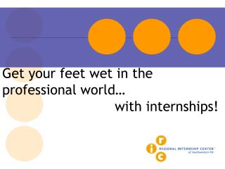 Get your feet wet in the professional world       with internships