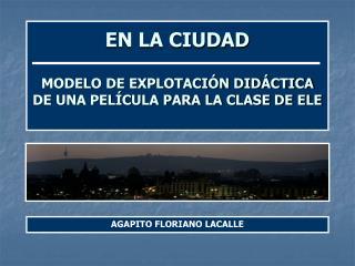 EN LA CIUDAD   MODELO DE EXPLOTACIÓN DIDÁCTICA DE UNA PELÍCULA PARA LA CLASE DE ELE