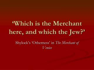 'Which is the Merchant here, and which the Jew?'