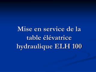 Mise en service de la table �l�vatrice hydraulique ELH 100