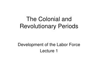 The Colonial and Revolutionary Periods