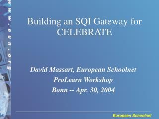 Building an SQI Gateway for CELEBRATE