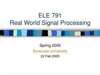 ELE 791 Real World Signal Processing