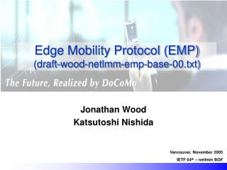Edge Mobility Protocol (EMP) (draft-wood-netlmm-emp-base-00.txt)