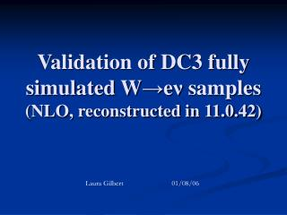 Validation of DC3 fully simulated W → e ν  samples  (NLO, reconstructed in 11.0.42)