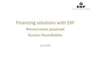 Financing solutions with EKF Финансовые решения Russian Roundtables June 2009