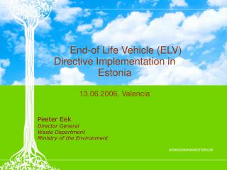 End-of Life Vehicle (ELV) Directive Implementation in Estonia 13.06.2006, Valencia