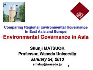 Shunji MATSUOK Professor, Waseda University January 24, 2013 smatsu@waseda.jp
