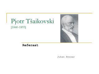 Pjotr Tšaikovski [1840-1893]