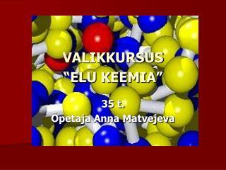 """VALIKKURSUS  """"ELU KEEMIA"""""""