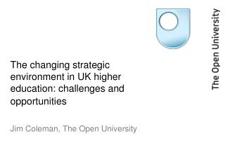 The changing strategic environment in UK higher education: challenges and opportunities