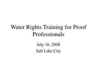 Water Rights Training for Proof Professionals