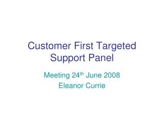 Customer First Targeted Support Panel