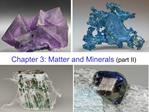 Chapter 3: Matter and Minerals part II