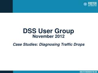 DSS User Group November 2012 Case Studies: Diagnosing Traffic Drops