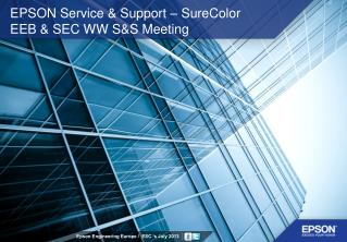EPSON Service & Support – SureColor  EEB & SEC WW S&S Meeting