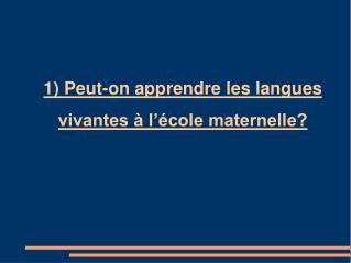 1) Peut-on apprendre les langues vivantes à l'école maternelle?