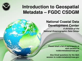 Introduction to Geospatial Metadata � FGDC CSDGM