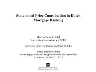 State-aided Price Coordination in Dutch Mortgage Banking Maarten Pieter Schinkel
