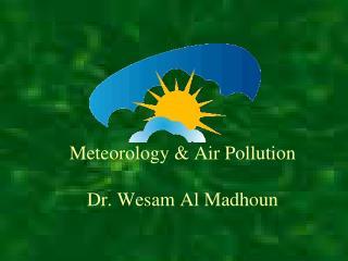 Meteorology & Air Pollution Dr. Wesam Al Madhoun