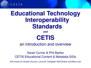 Educational Technology Interoperability Standards  and  CETIS an introduction and overview