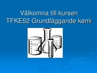 Välkomna till kursen TFKE52 Grundläggande kemi
