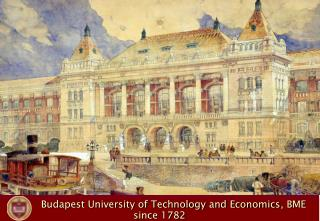 Budapest University of Technology and Economics , BME since 1782