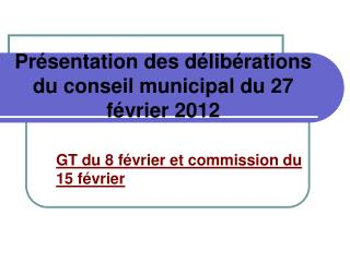 Présentation des délibérations du conseil municipal du 27 février 2012