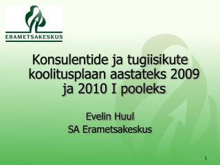Konsulentide ja tugiisikute koolitusplaan aastateks 2009 ja 2010 I pooleks Evelin Huul