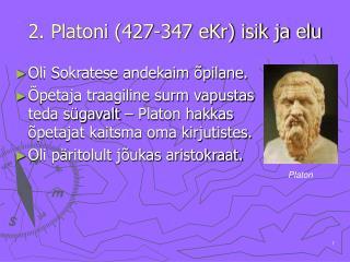 2. Platoni (427-347 eKr) isik ja elu