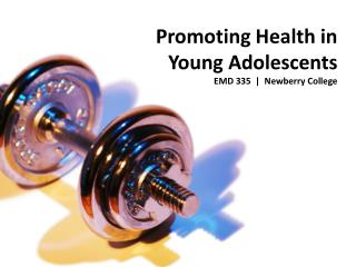 Promoting Health in Young Adolescents EMD 335  |  Newberry College