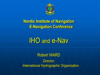 Nordic Institute of Navigation  E-Navigation Conference IHO  and  e-Nav  Robert WARD