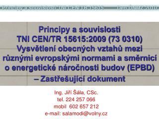 Ing. Jiří Šála, CSc. tel. 224 257 066 mobil  602 657 212 e-mail: salamodi@volny.cz